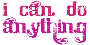 I can do anything.