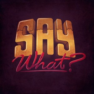 say_what