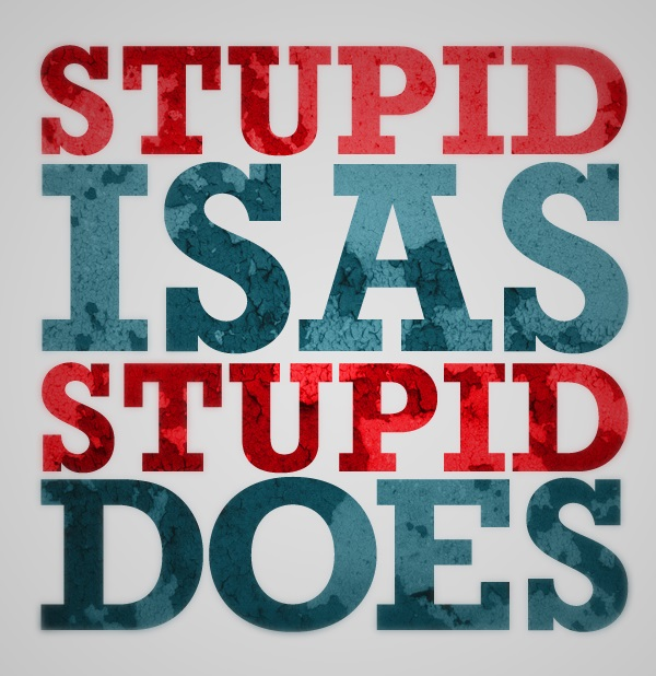 stupid-is-a-stupid-does